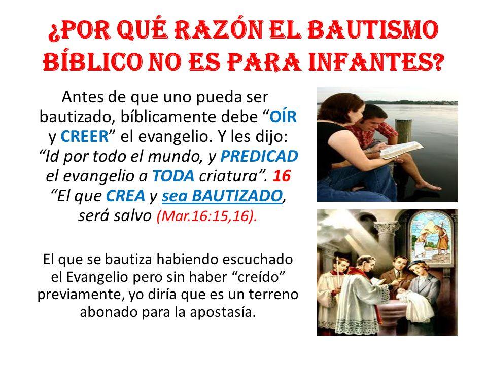 ¿Por qué razón el bautismo Bíblico no es para infantes? Antes de que uno pueda ser bautizado, bíblicamente debe OÍR y CREER el evangelio. Y les dijo: