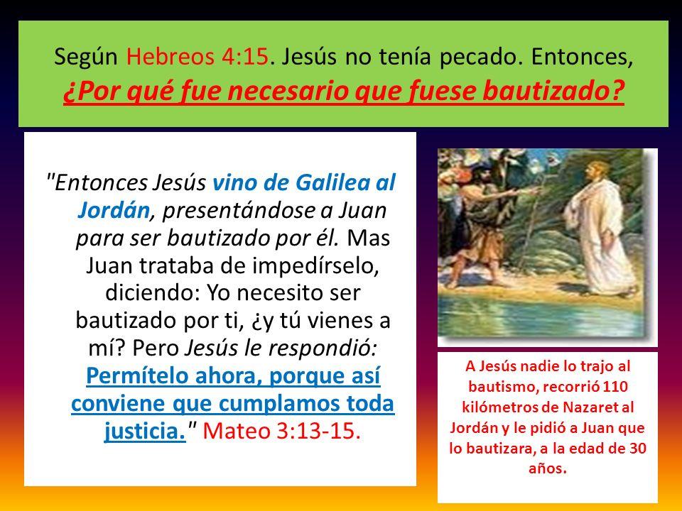 Según Hebreos 4:15. Jesús no tenía pecado. Entonces, ¿Por qué fue necesario que fuese bautizado?