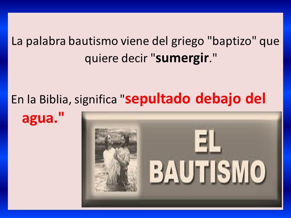 La palabra bautismo viene del griego