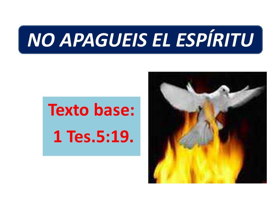 Texto base: 1 Tes.5:19. NO APAGUEIS EL ESPÍRITU