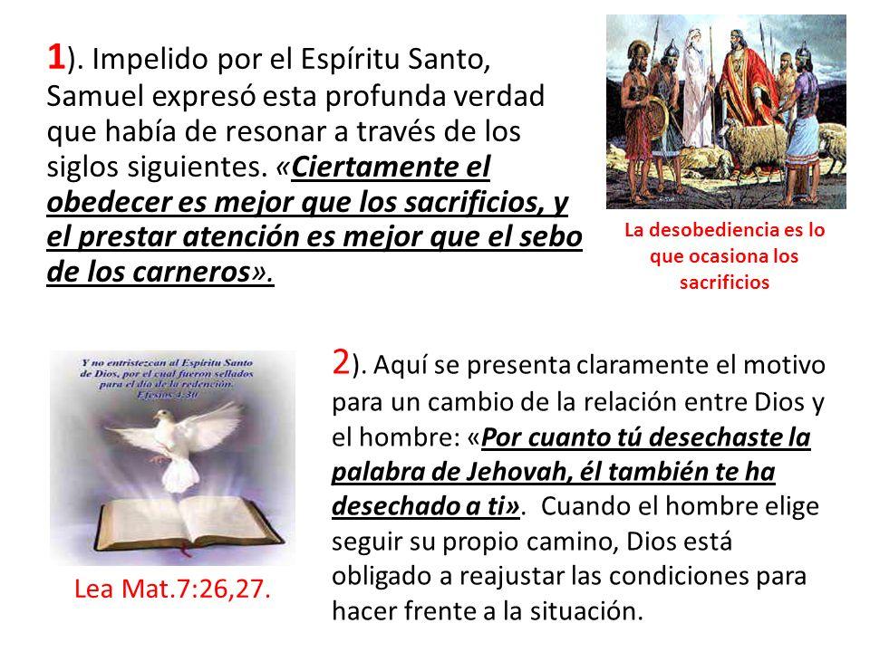 1 ). Impelido por el Espíritu Santo, Samuel expresó esta profunda verdad que había de resonar a través de los siglos siguientes. «Ciertamente el obede