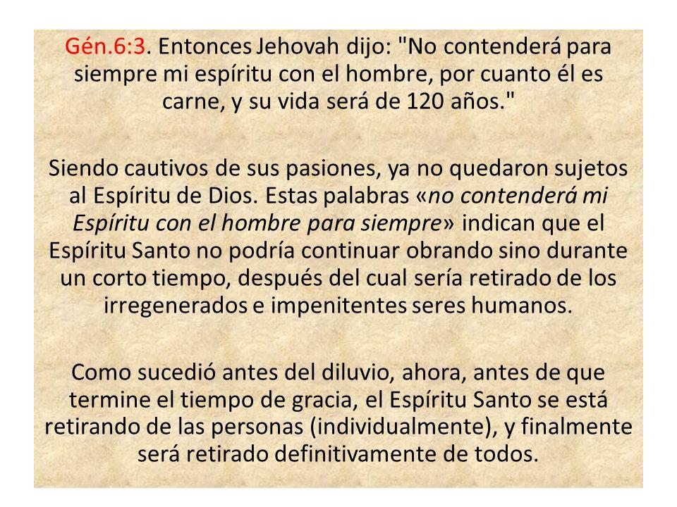 Gén.6:3. Entonces Jehovah dijo: