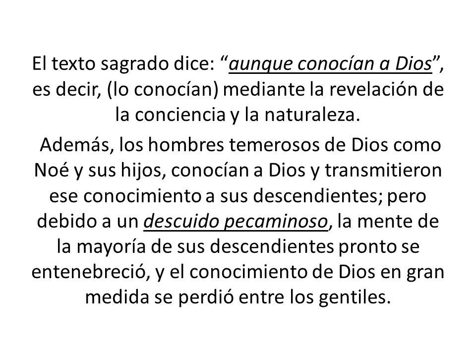 El texto sagrado dice: aunque conocían a Dios, es decir, (lo conocían) mediante la revelación de la conciencia y la naturaleza.