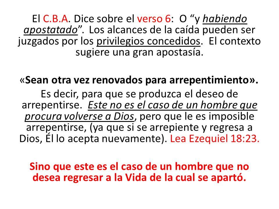 El C.B.A. Dice sobre el verso 6: O y habiendo apostatado. Los alcances de la caída pueden ser juzgados por los privilegios concedidos. El contexto sug