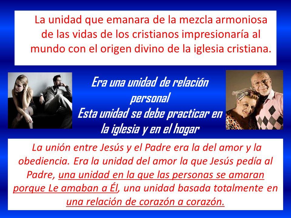 La unidad que emanara de la mezcla armoniosa de las vidas de los cristianos impresionaría al mundo con el origen divino de la iglesia cristiana. Era u