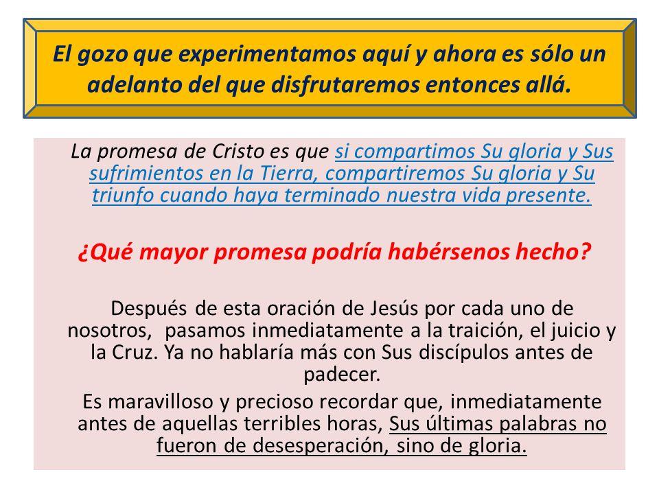 La promesa de Cristo es que si compartimos Su gloria y Sus sufrimientos en la Tierra, compartiremos Su gloria y Su triunfo cuando haya terminado nuest