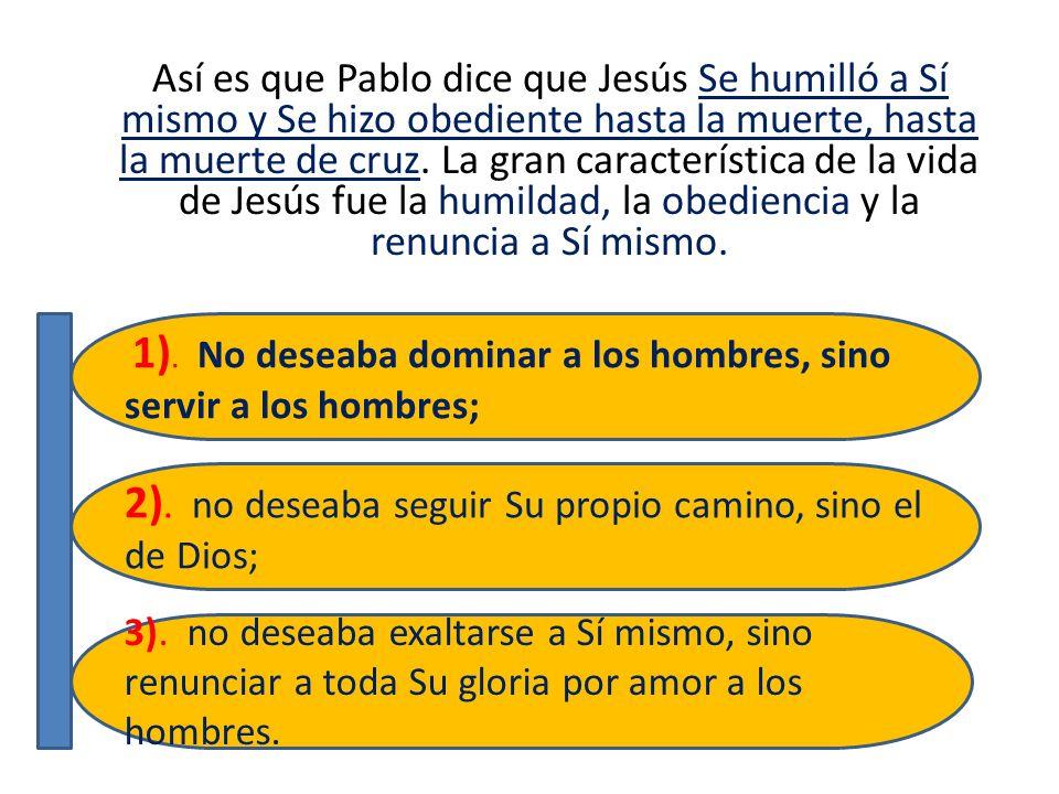Así es que Pablo dice que Jesús Se humilló a Sí mismo y Se hizo obediente hasta la muerte, hasta la muerte de cruz. La gran característica de la vida