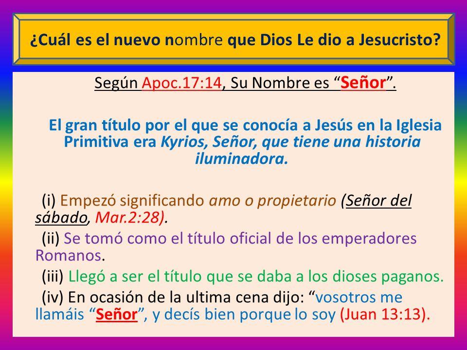 Según Apoc.17:14, Su Nombre es Señor. El gran título por el que se conocía a Jesús en la Iglesia Primitiva era Kyrios, Señor, que tiene una historia i