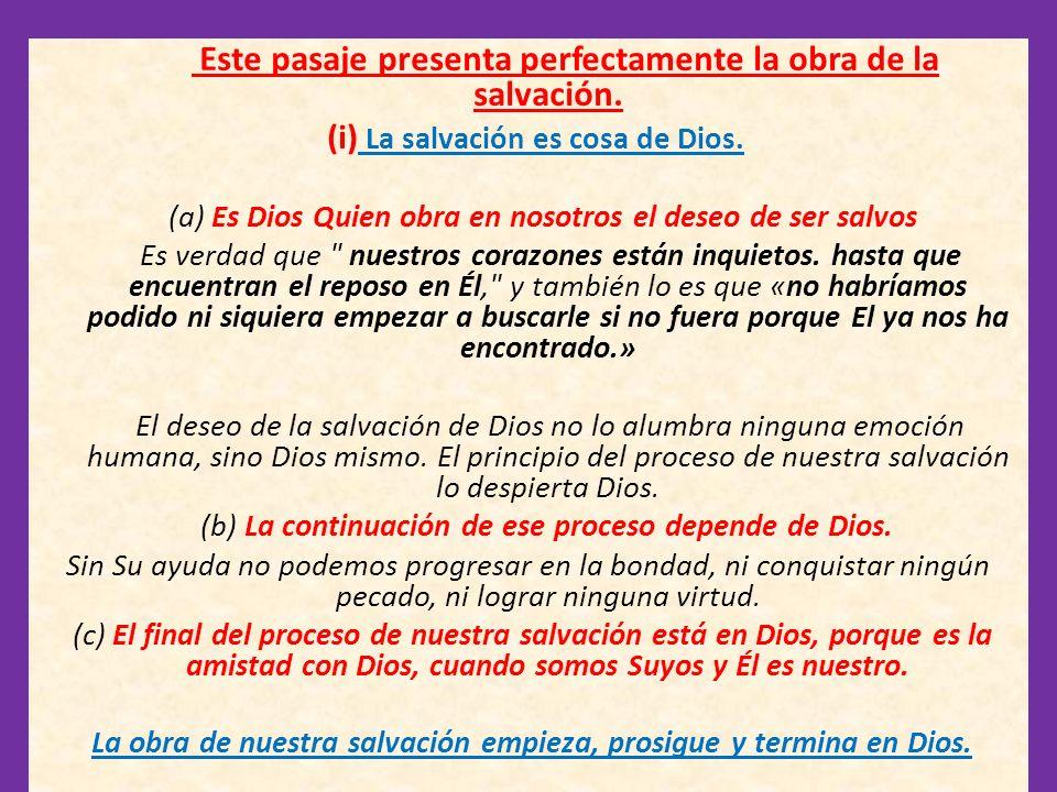 Este pasaje presenta perfectamente la obra de la salvación. (i) La salvación es cosa de Dios. (a) Es Dios Quien obra en nosotros el deseo de ser salvo
