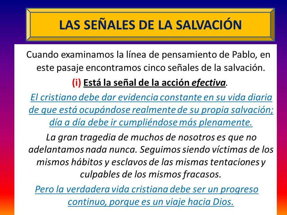 Cuando examinamos la línea de pensamiento de Pablo, en este pasaje encontramos cinco señales de la salvación. (i) Está la señal de la acción efectiva.