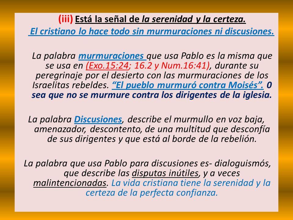 (iii) Está la señal de la serenidad y la certeza. El cristiano lo hace todo sin murmuraciones ni discusiones. La palabra murmuraciones que usa Pablo e