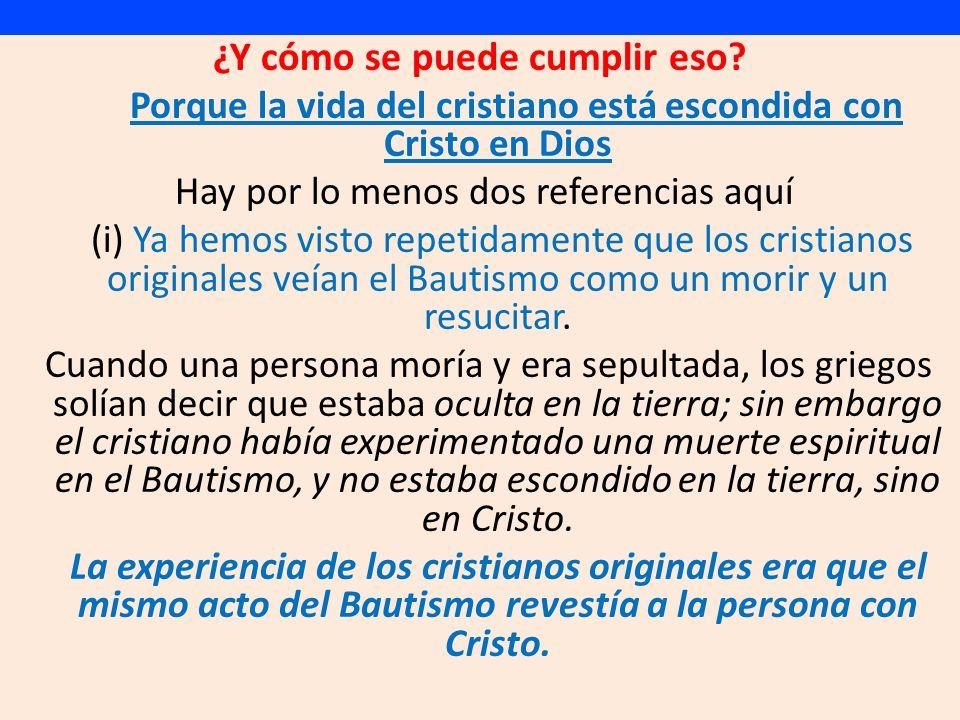 ¿Y cómo se puede cumplir eso? Porque la vida del cristiano está escondida con Cristo en Dios Hay por lo menos dos referencias aquí (i) Ya hemos visto
