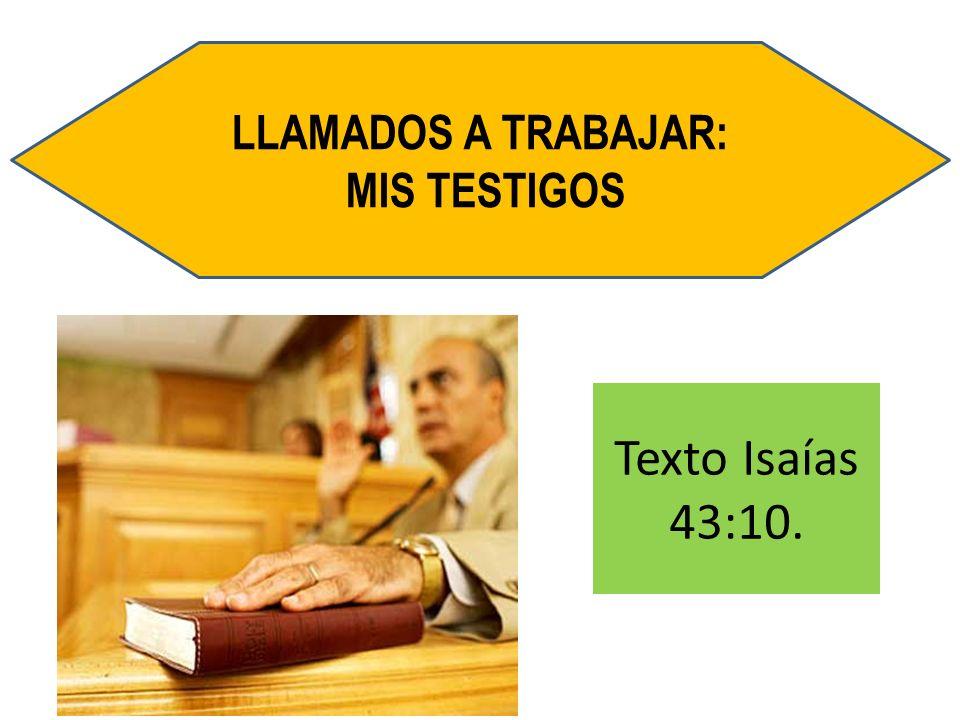 Texto Isaías 43:10. LLAMADOS A TRABAJAR: MIS TESTIGOS