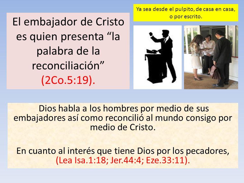 Dios habla a los hombres por medio de sus embajadores así como reconcilió al mundo consigo por medio de Cristo. En cuanto al interés que tiene Dios po