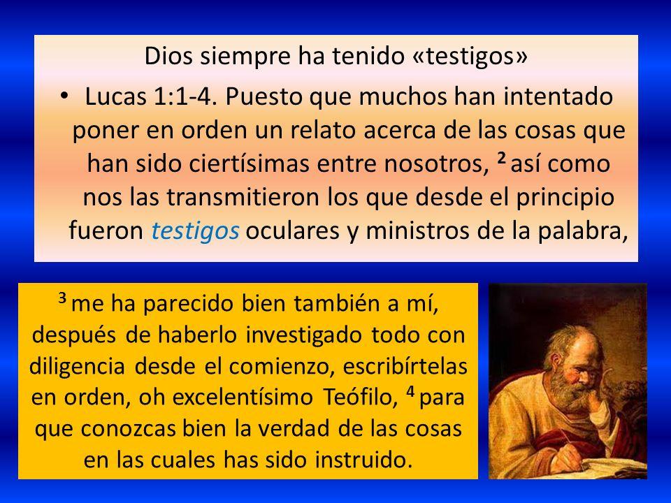 Dios siempre ha tenido «testigos» Lucas 1:1-4. Puesto que muchos han intentado poner en orden un relato acerca de las cosas que han sido ciertísimas e