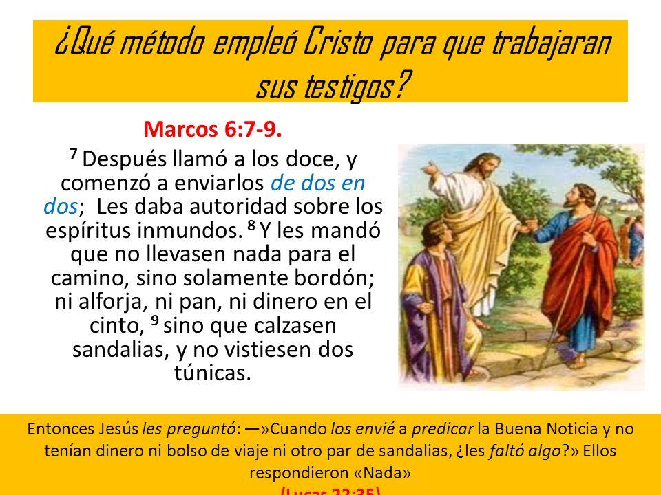 ¿Qué método empleó Cristo para que trabajaran sus testigos? Marcos 6:7-9. 7 Después llamó a los doce, y comenzó a enviarlos de dos en dos; Les daba au