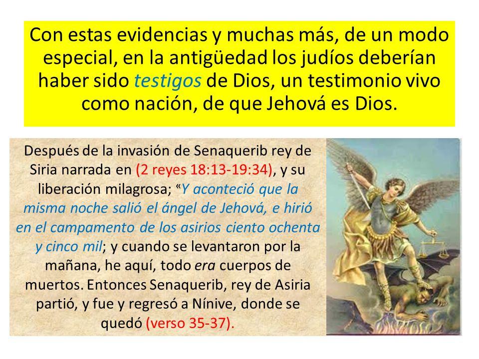 Con estas evidencias y muchas más, de un modo especial, en la antigüedad los judíos deberían haber sido testigos de Dios, un testimonio vivo como naci