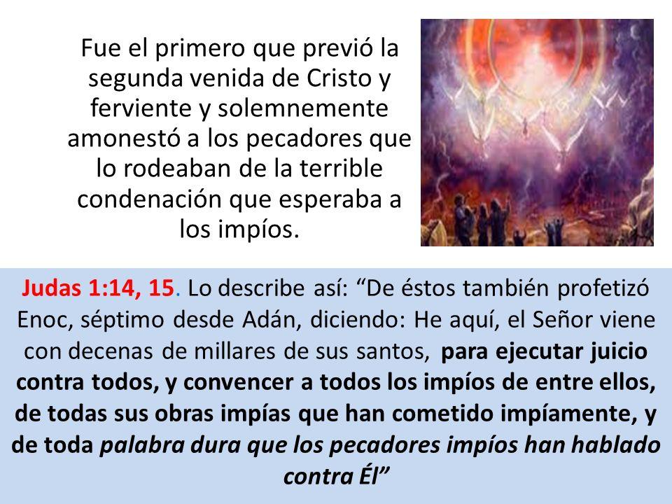 Fue el primero que previó la segunda venida de Cristo y ferviente y solemnemente amonestó a los pecadores que lo rodeaban de la terrible condenación q