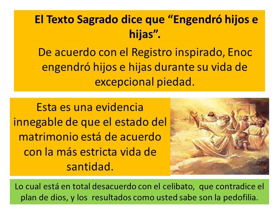 El Texto Sagrado dice que Engendró hijos e hijas. De acuerdo con el Registro inspirado, Enoc engendró hijos e hijas durante su vida de excepcional pie