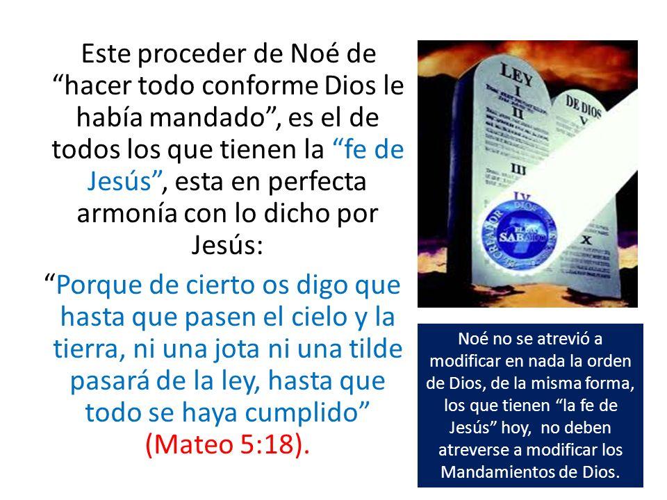 Este proceder de Noé de hacer todo conforme Dios le había mandado, es el de todos los que tienen la fe de Jesús, esta en perfecta armonía con lo dicho