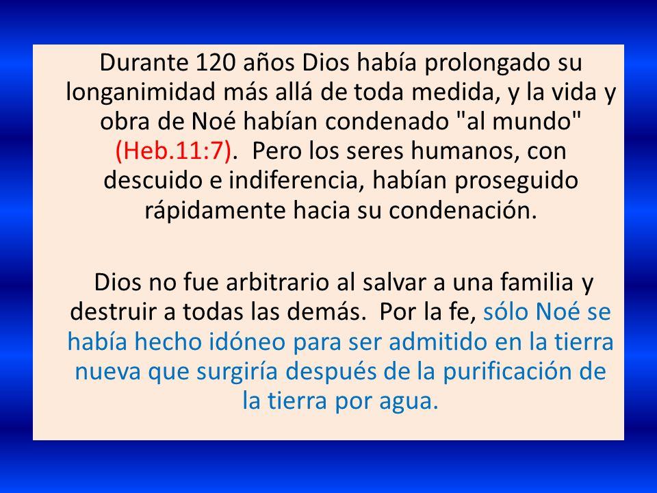 Durante 120 años Dios había prolongado su longanimidad más allá de toda medida, y la vida y obra de Noé habían condenado