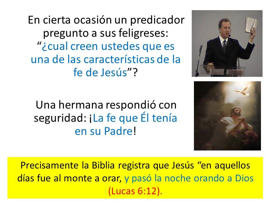 En cierta ocasión un predicador pregunto a sus feligreses:¿cual creen ustedes que es una de las características de la fe de Jesús? Una hermana respond