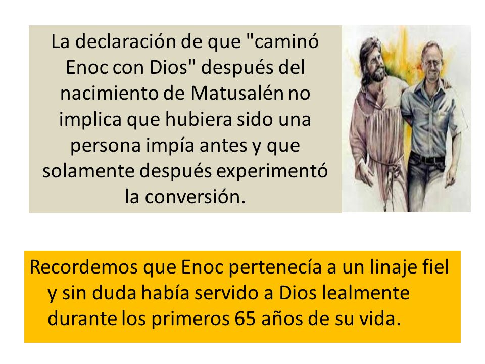 Recordemos que Enoc pertenecía a un linaje fiel y sin duda había servido a Dios lealmente durante los primeros 65 años de su vida. La declaración de q