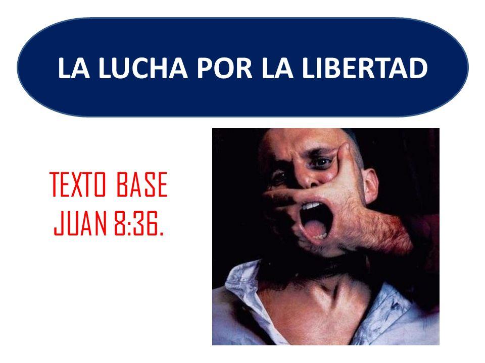 TEXTO BASE JUAN 8:36. LA LUCHA POR LA LIBERTAD