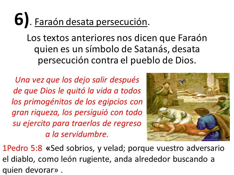 6). Faraón desata persecución. Los textos anteriores nos dicen que Faraón quien es un símbolo de Satanás, desata persecución contra el pueblo de Dios.