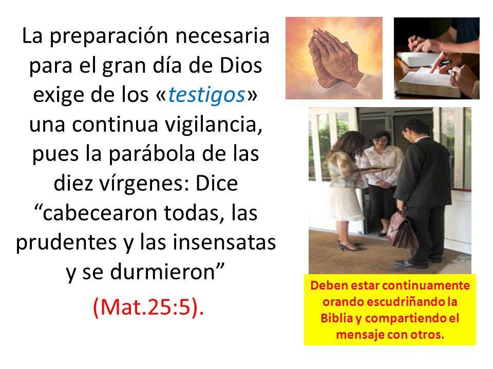 La preparación necesaria para el gran día de Dios exige de los «testigos» una continua vigilancia, pues la parábola de las diez vírgenes: Dice cabecea
