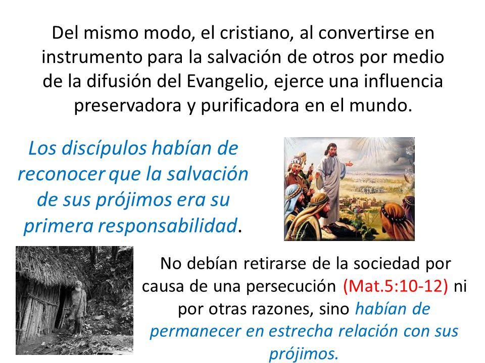 Del mismo modo, el cristiano, al convertirse en instrumento para la salvación de otros por medio de la difusión del Evangelio, ejerce una influencia p