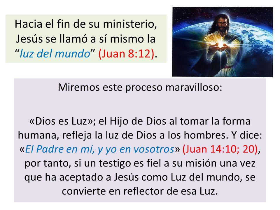 Miremos este proceso maravilloso: «Dios es Luz»; el Hijo de Dios al tomar la forma humana, refleja la luz de Dios a los hombres. Y dice: «El Padre en