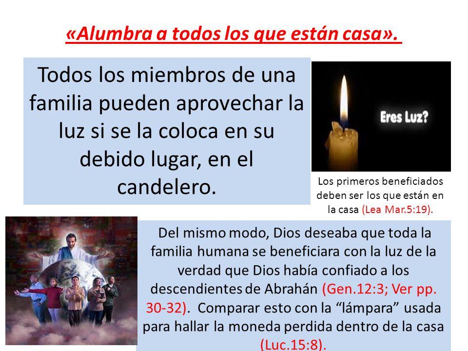 Todos los miembros de una familia pueden aprovechar la luz si se la coloca en su debido lugar, en el candelero. Del mismo modo, Dios deseaba que toda