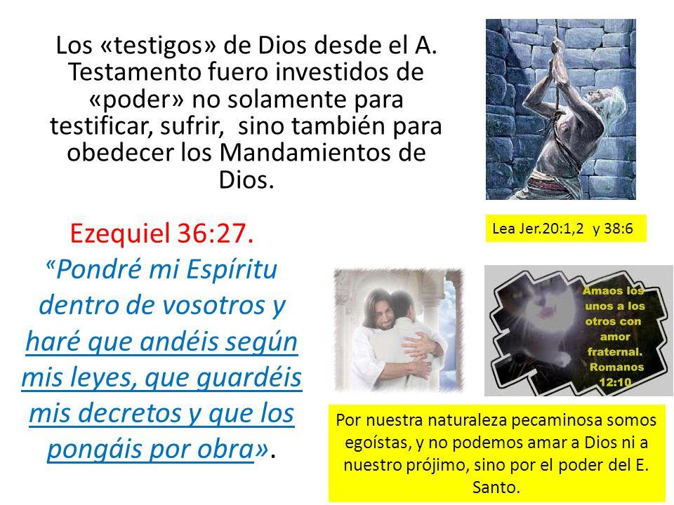 Los «testigos» de Dios desde el A. Testamento fuero investidos de «poder» no solamente para testificar, sufrir, sino también para obedecer los Mandami