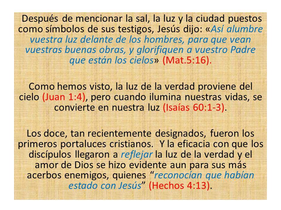 Después de mencionar la sal, la luz y la ciudad puestos como símbolos de sus testigos, Jesús dijo: «Así alumbre vuestra luz delante de los hombres, pa