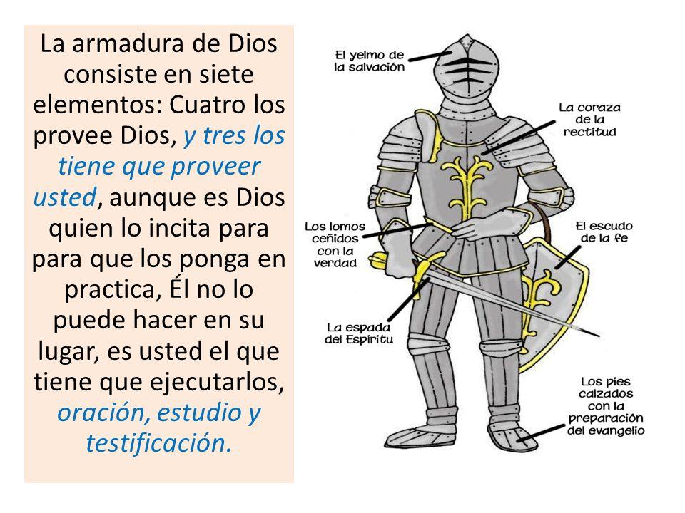 La armadura de Dios consiste en siete elementos: Cuatro los provee Dios, y tres los tiene que proveer usted, aunque es Dios quien lo incita para para