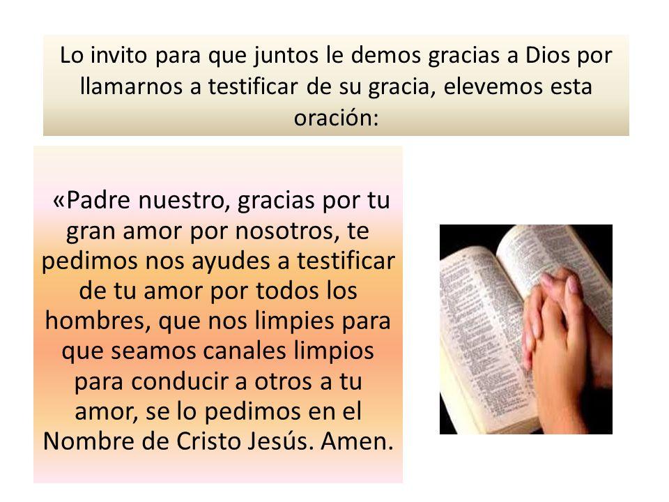 «Padre nuestro, gracias por tu gran amor por nosotros, te pedimos nos ayudes a testificar de tu amor por todos los hombres, que nos limpies para que s