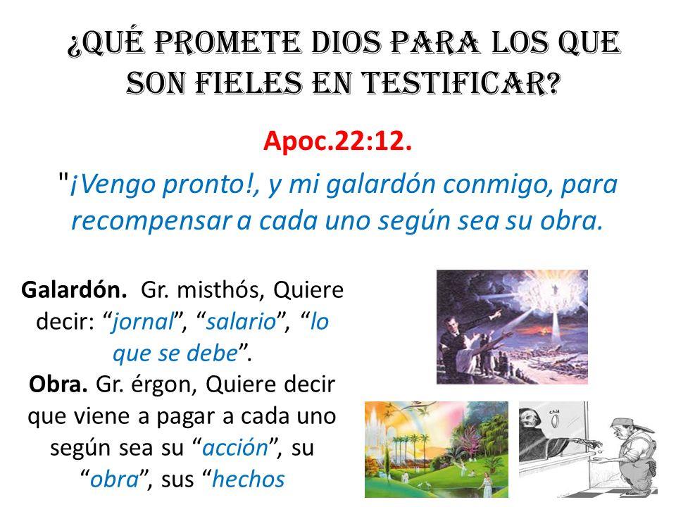 ¿Qué promete DIOS para los que son fieles en testificar? Apoc.22:12.