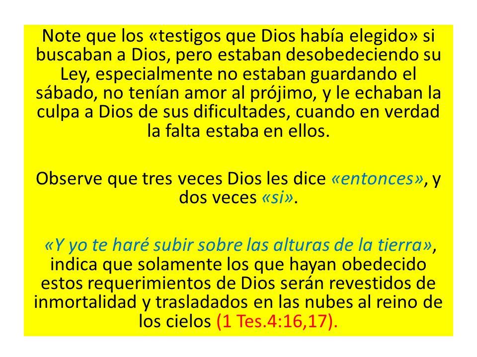 Note que los «testigos que Dios había elegido» si buscaban a Dios, pero estaban desobedeciendo su Ley, especialmente no estaban guardando el sábado, n