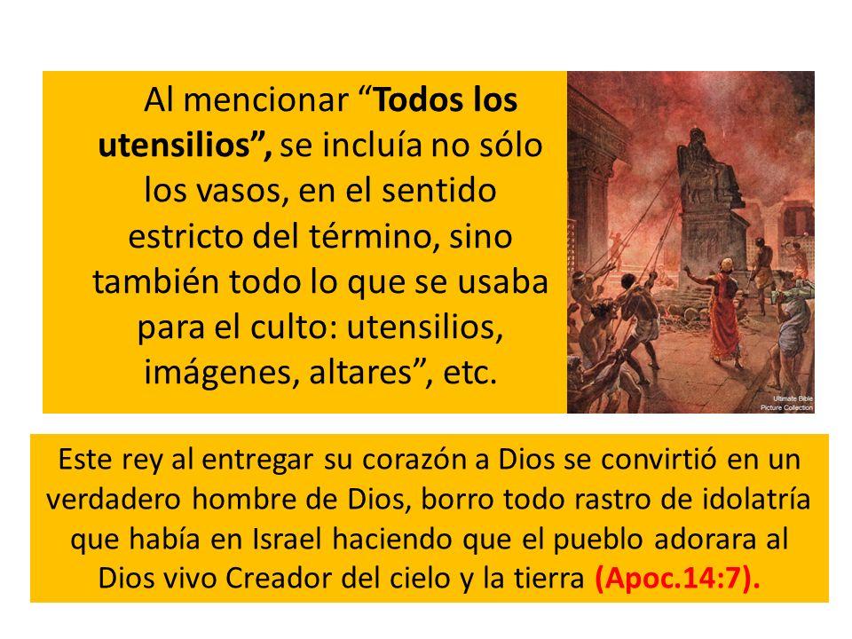 Al mencionar Todos los utensilios, se incluía no sólo los vasos, en el sentido estricto del término, sino también todo lo que se usaba para el culto:
