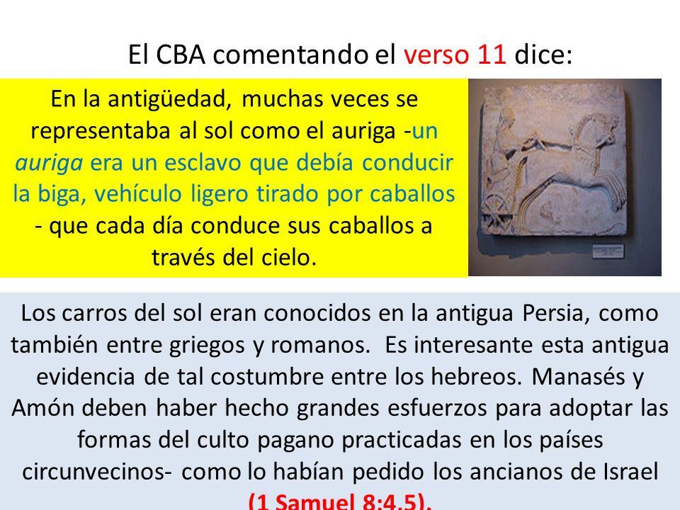 El CBA comentando el verso 11 dice: En la antigüedad, muchas veces se representaba al sol como el auriga -un auriga era un esclavo que debía conducir