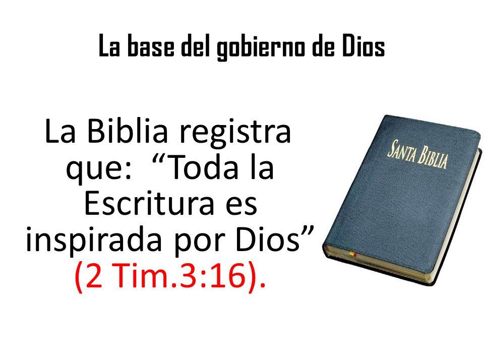 La base del gobierno de Dios La Biblia registra que: Toda la Escritura es inspirada por Dios (2 Tim.3:16).