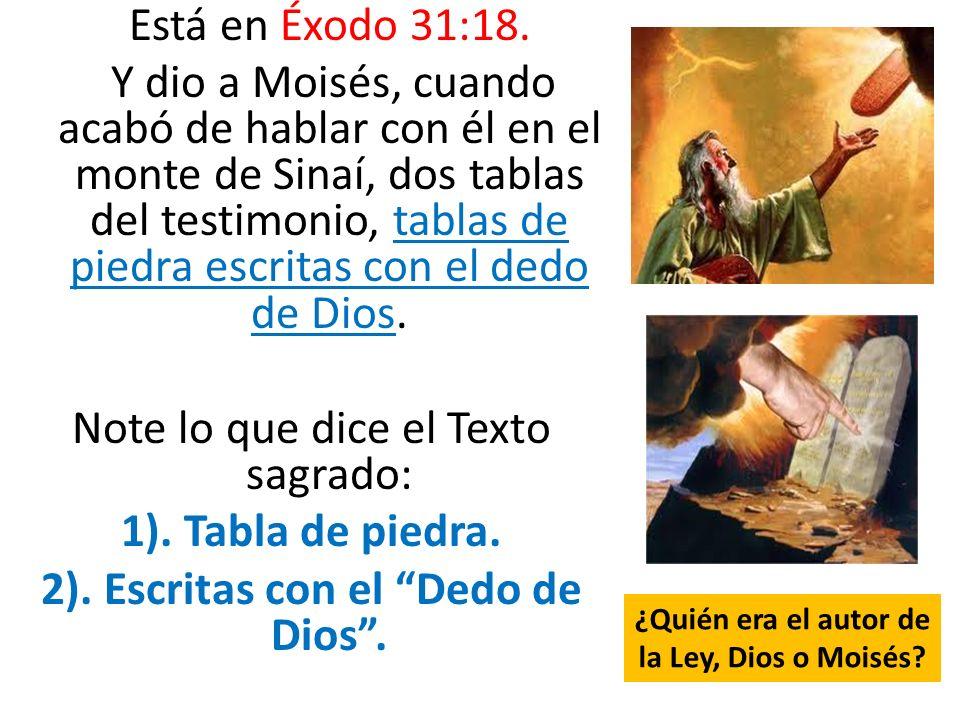 Está en Éxodo 31:18. Y dio a Moisés, cuando acabó de hablar con él en el monte de Sinaí, dos tablas del testimonio, tablas de piedra escritas con el d
