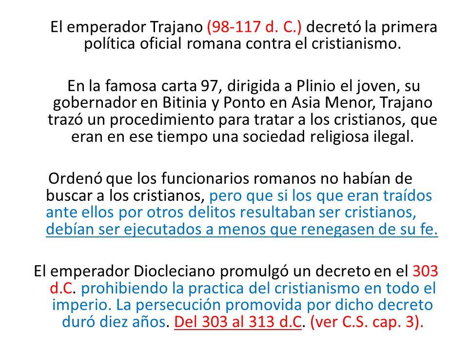 El emperador Trajano (98-117 d. C.) decretó la primera política oficial romana contra el cristianismo. En la famosa carta 97, dirigida a Plinio el jov