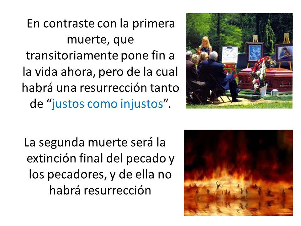 En contraste con la primera muerte, que transitoriamente pone fin a la vida ahora, pero de la cual habrá una resurrección tanto de justos como injusto