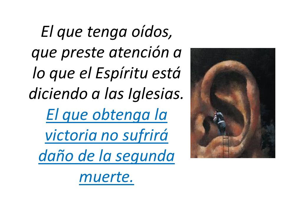 El que tenga oídos, que preste atención a lo que el Espíritu está diciendo a las Iglesias. El que obtenga la victoria no sufrirá daño de la segunda mu