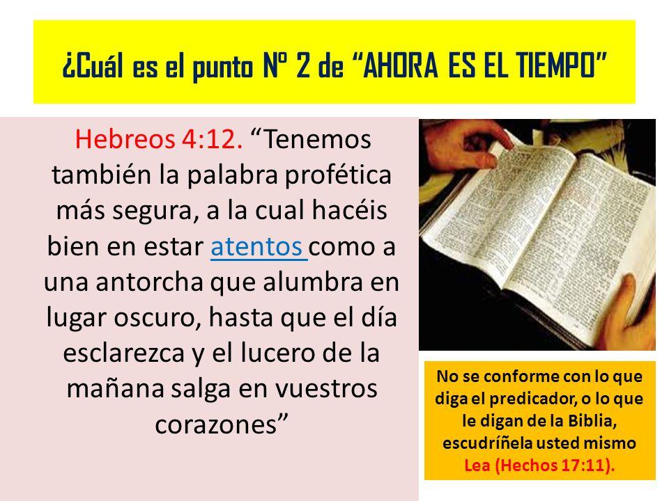 ¿Cuál es el punto N° 2 de AHORA ES EL TIEMPO Hebreos 4:12. Tenemos también la palabra profética más segura, a la cual hacéis bien en estar atentos com