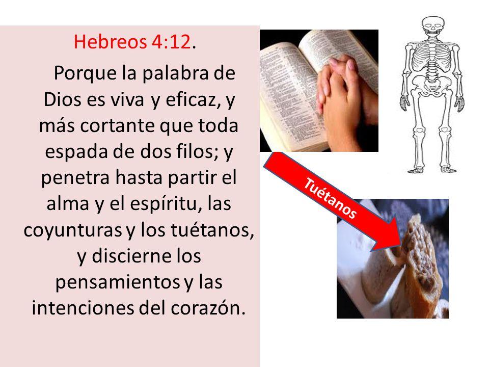Hebreos 4:12. Porque la palabra de Dios es viva y eficaz, y más cortante que toda espada de dos filos; y penetra hasta partir el alma y el espíritu, l