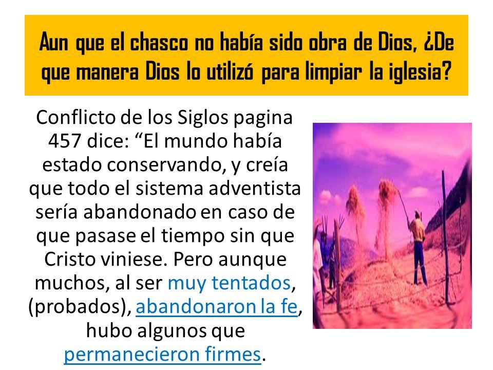 Aun que el chasco no había sido obra de Dios, ¿De que manera Dios lo utilizó para limpiar la iglesia? Conflicto de los Siglos pagina 457 dice: El mund