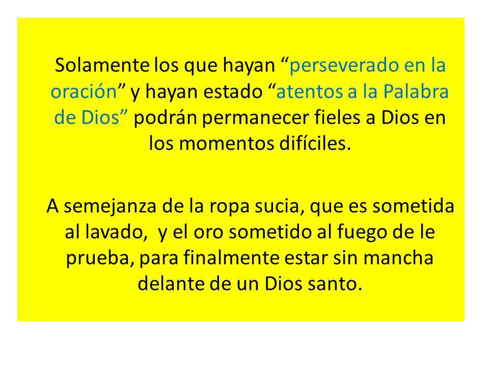 Solamente los que hayan perseverado en la oración y hayan estado atentos a la Palabra de Dios podrán permanecer fieles a Dios en los momentos difícile
